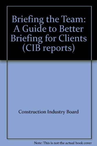 9780727725400: Briefing the Team: A Guide to Better Briefing for Clients (CIB reports)
