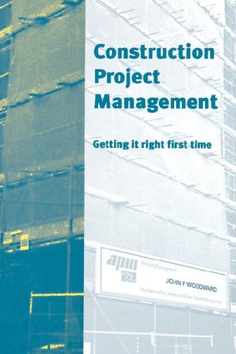 Construction Project Management: Getting it Right First Time (Hardback): John Frank Woodward