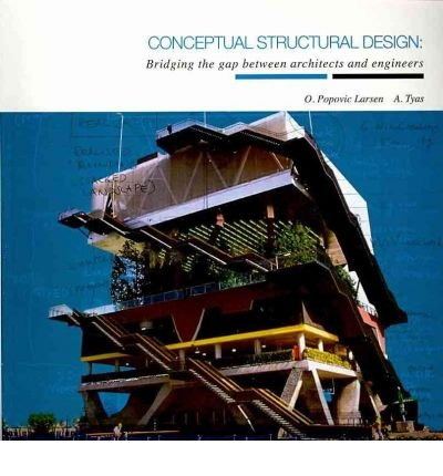 Conceptual Structural Design Bridging The Gap Between Architects And Engineers De Olga Popovic Larsen Andy Tyas New Paperback 2003 Reprint Ergodebooks
