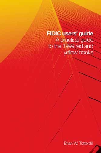 FIDIC Users' Guide: A Practical Guide to: Totterdill, Brian