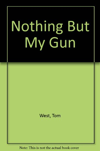 Nothing But My Gun (9780727804105) by Tom West