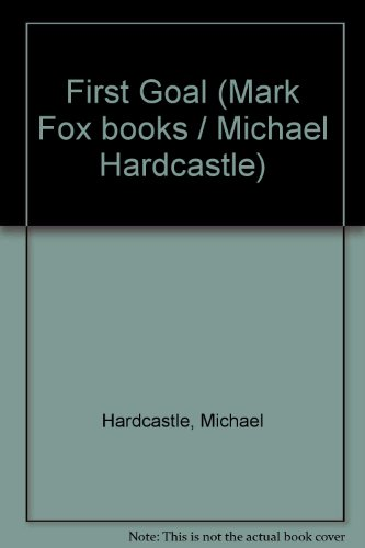 9780727805737: First Goal (Mark Fox books / Michael Hardcastle)