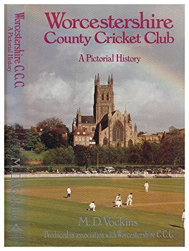 Worcestershire County Cricket Club: A Pictorial History: Vockins, M. D.