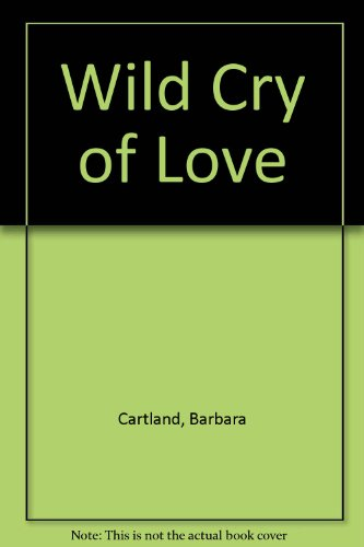 Wild Cry of Love (0727807617) by Barbara Cartland