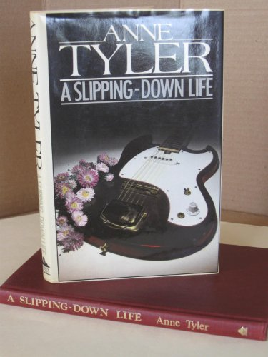 A Slipping-Down Life [FIRST U.K. EDITION]: Anne Tyler