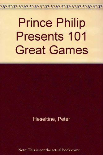 9780727810625: Prince Philip Presents 101 Great Games