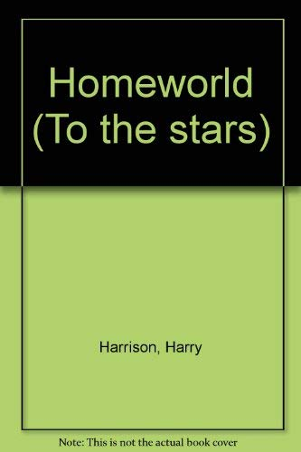 Homeworld Volume 1 In The To The Stars Trilogy: Harrison, Harry