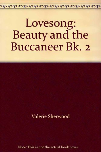 Lovesong: Beauty and the Buccaneer Bk. 2: Sherwood, Valerie