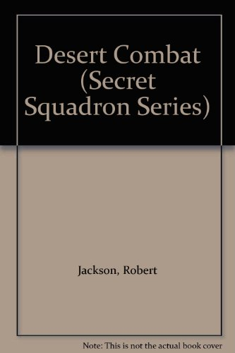 Desert Combat (Secret Squadron Series) (072782225X) by Jackson, Robert