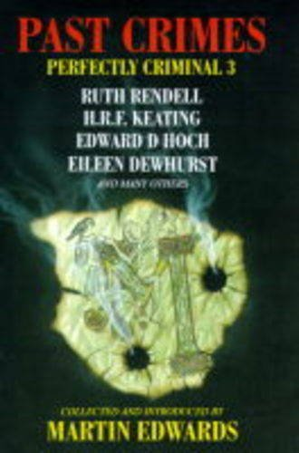 Past Crimes: Perfectly Criminal III (CWA series) (v. 3) (0727822322) by Edward D Hoch; Ruth Rendell; Catherine Aird pse