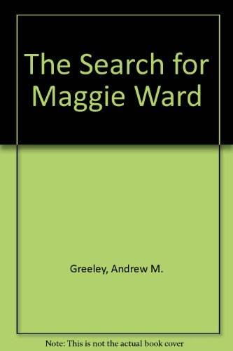 The Search for Maggie Ward: Greeley, Andrew M.