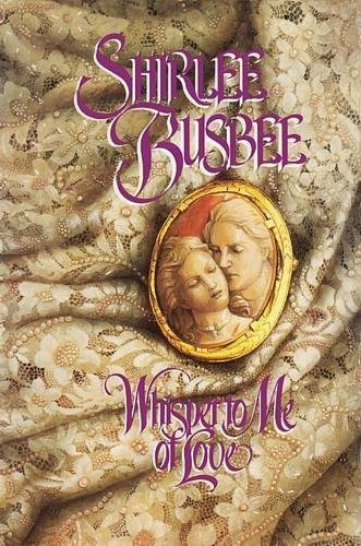 Whisper to Me of Love: Busbee, Shirlee