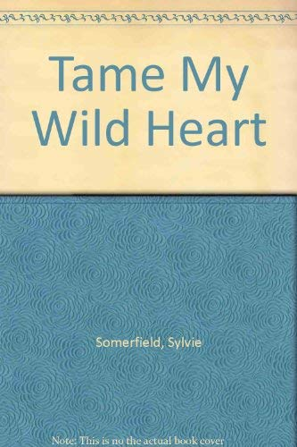 Tame My Wild Heart (0727845403) by Sylvie Sommerfield