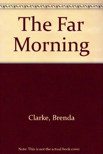 The Far Morning: Clarke, Brenda