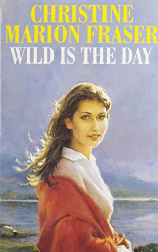 Wild is the Day: Fraser, Christine Marion