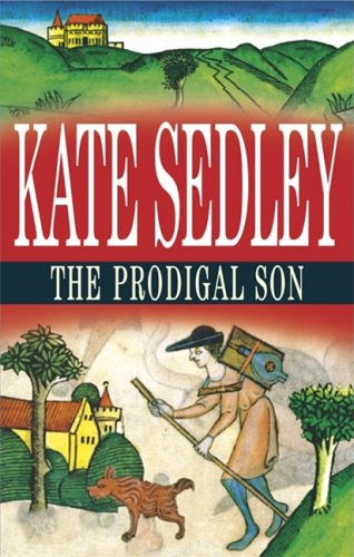 The Prodigal Son (Roger the Chapman Mysteries): Sedley, Kate