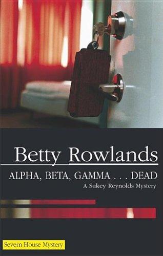 Alpha, Beta, Gamma. Dead (Sukey Reynolds Mysteries): Rowlands, Betty