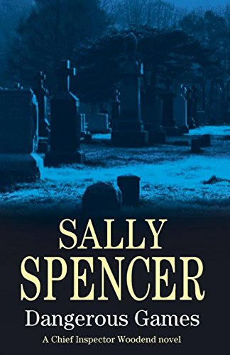 Dangerous Games (Chief Inspector Woodend Mysteries): Sally Spencer