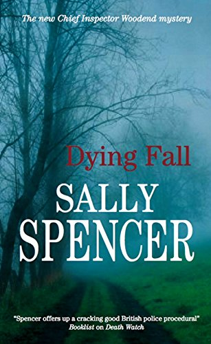 A Dying Fall (Chief Inspector Woodend Mysteries): Spencer, Sally