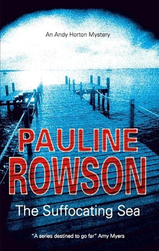 The Suffocating Sea: An Andy Horton Mystery: Rowson, Pauline