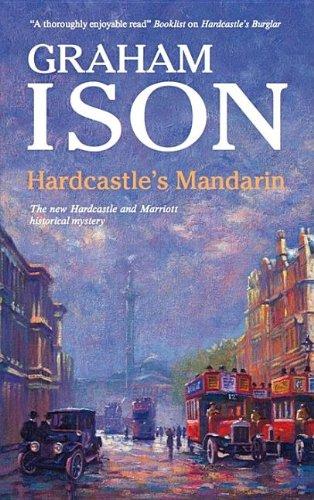 Hardcastle's Mandarin (Hardcastle and Marriott Historical Mysteries): Ison, Graham