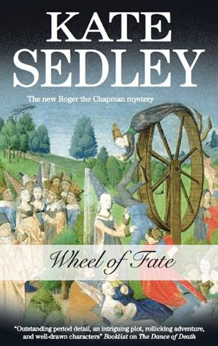 Wheel of Fate (Roger the Chapman Mysteries): Sedley, Kate