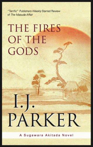The Fires of the Gods (A Sugawara Akitada Mystery): Parker, I.J.