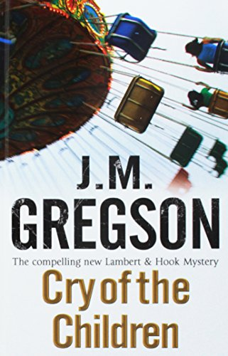 Cry of the Children (A Lambert and Hook Mystery): Gregson, J.M.