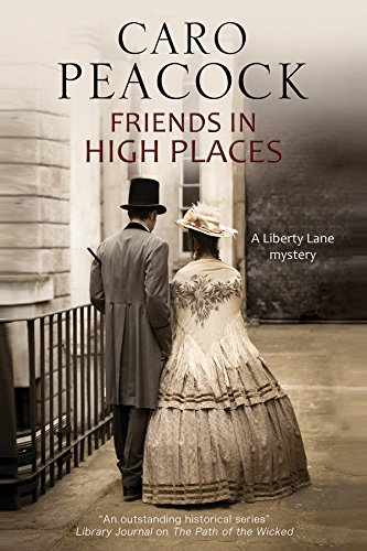 Friends in High Places: A Victorian London Mystery (A Liberty Lane Mystery): Caro Peacock