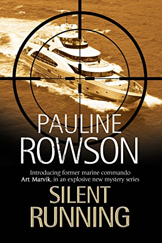 Silent Running: The first Art Marvik marine thriller (An Art Marvik Mystery): Rowson, Pauline