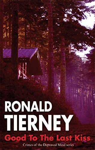 Good to the Last Kiss (Crimes of the Depraved Mind): Tierney, Ronald