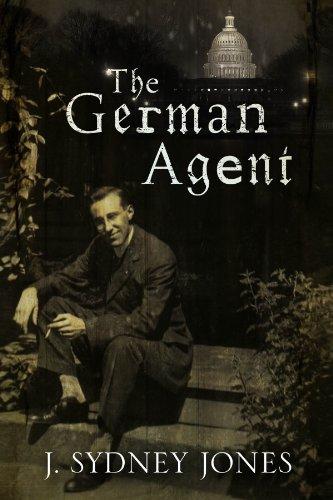 The German Agent: A World War One thriller set in Washington DC: Jones, J Sydney