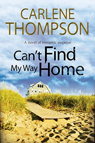 Can't Find My Way Home: A novel of romantic suspense: Thompson, Carlene