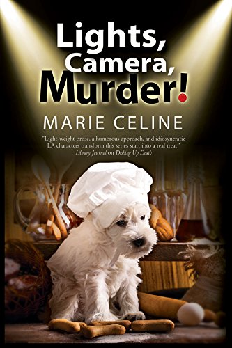 Lights, Camera, Murder!: A TV Pet Chef Mystery set in L.A. (TV Pet Chef Mysteries): Celine, Marie