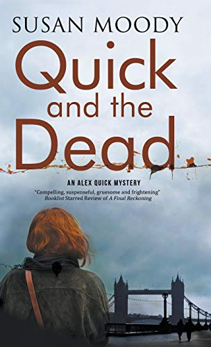 Quick and The Dead: A contemporary British mystery (Alex Quick): Susan Moody
