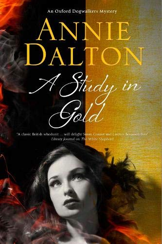 Study in Gold, A: A contemporary British mystery set in Oxford (An Oxford Dogwalker Mystery): Annie...