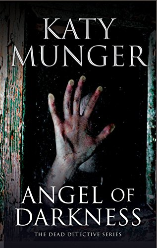 Angel of Darkness (A Dead Detective Mystery): Munger, Katy