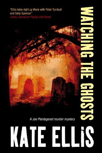 Watching the Ghosts (A Joe Plantagenet Mystery): Ellis, Kate