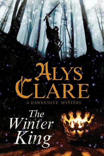 Winter King, The: A Hawkenlye 13th Century British Mystery (A Hawkenlye Mystery): Alys Clare