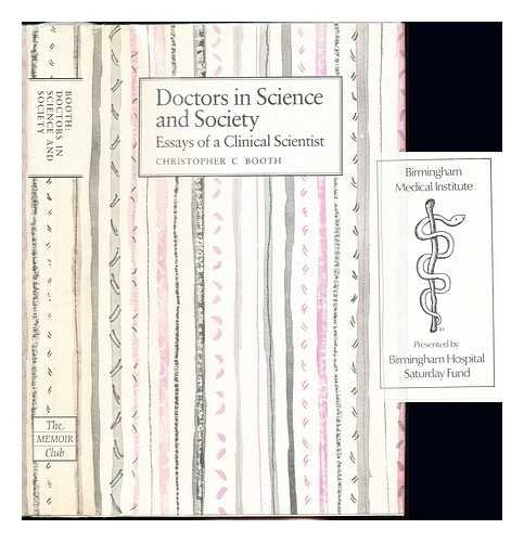 Booth C  Doctors In Science And Society Essays Of A Clinical  Doctors In Science And Society Essays Of Christopher C Booth