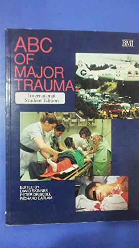 ABC of Major Trauma: Skinner, David; Driscoll, Peter; Earlam, Richard (editor)