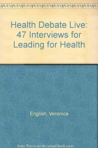 The Health Debate Live: 47 Interviews for Leading for Health: Owen, Andrew Vallance