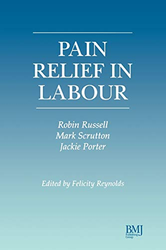Pain Relief in Labour: Editor-Felicity Reynolds; Editor-Robin