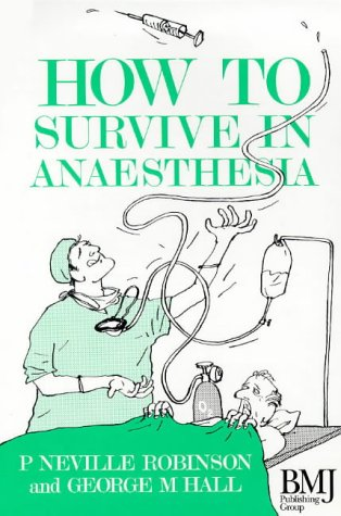9780727910660: How to Survive in Anaesthesia 1st Edn