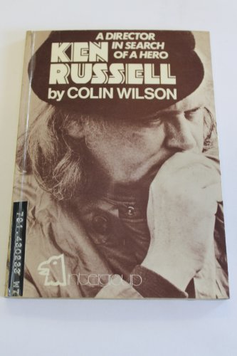 Ken Russell - A Director in Search of a Hero: Wilson, Colin