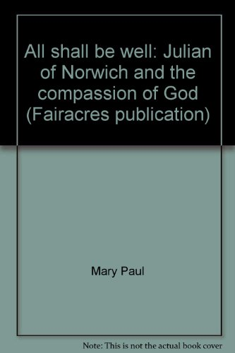 9780728300552: All shall be well: Julian of Norwich and the compassion of God (Fairacres publication ; 53)