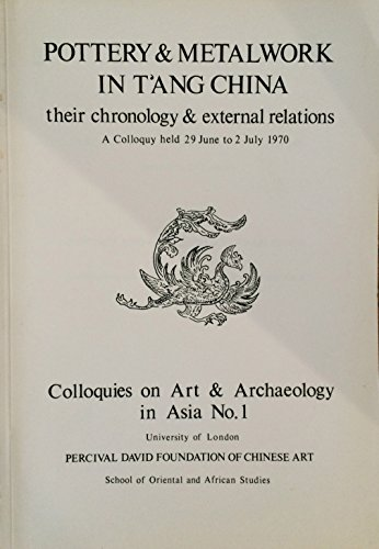 9780728600270: Pottery and Metalwork in T'ang China: Their Chronology and External Relations (Percival David Foundation of Chinese Art: Colloquies on Art andArchaeology in Asia)
