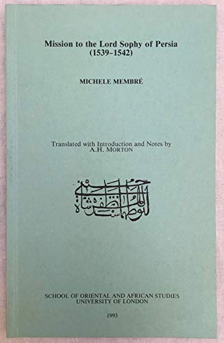 Michel Membre: Mission to Lord Sophy of Persia (1539-1542) (0728602199) by Membre, Michel; Morton, A.H.