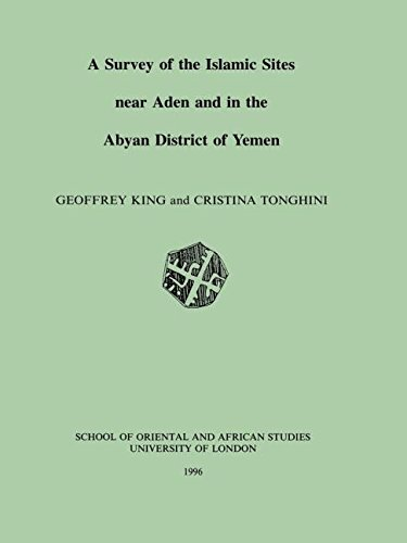 Survey of the Islamic Sites Near Aden and in the Abyan District of Yemen: Geoffrey King