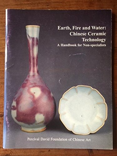 Earth, Fire and Water: Chinese Ceramic Technology - A Handbook for Non-Specialists: Pierson, Stacey